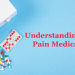 Understanding Your Pain Medication